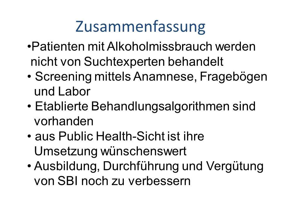 Zusammenfassung Patienten mit Alkoholmissbrauch werden nicht von Suchtexperten behandelt Screening mittels Anamnese, Fragebögen und Labor Etablierte B