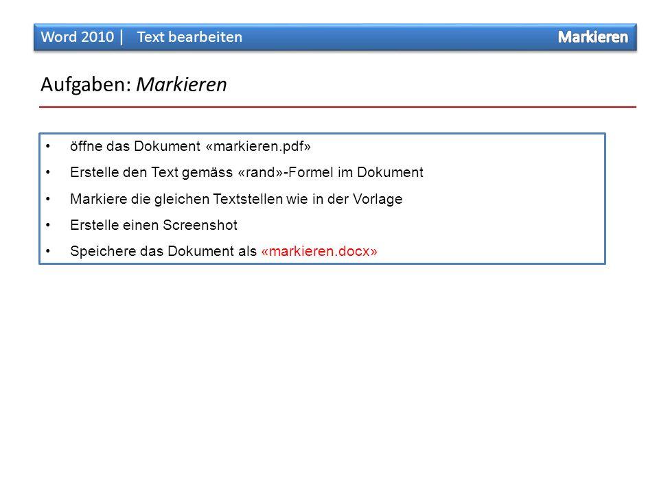 Aufgaben: Markieren öffne das Dokument «markieren.pdf» Erstelle den Text gemäss «rand»-Formel im Dokument Markiere die gleichen Textstellen wie in der Vorlage Erstelle einen Screenshot Speichere das Dokument als «markieren.docx»