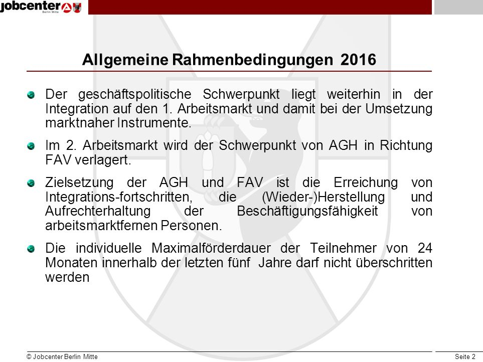 Seite 2 Allgemeine Rahmenbedingungen 2016 Der geschäftspolitische Schwerpunkt liegt weiterhin in der Integration auf den 1. Arbeitsmarkt und damit bei