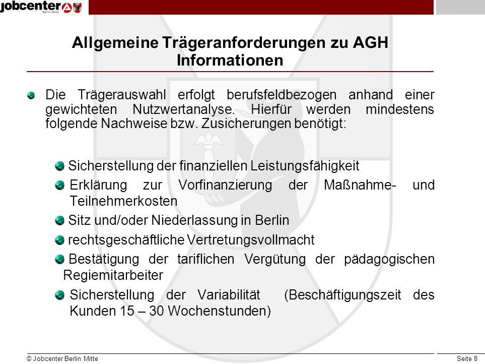 Seite 8 Allgemeine Trägeranforderungen zu AGH Informationen Die Trägerauswahl erfolgt berufsfeldbezogen anhand einer gewichteten Nutzwertanalyse. Hier