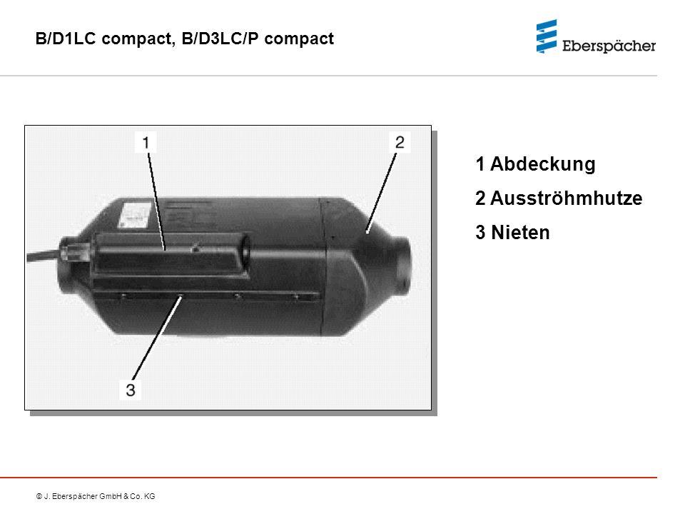 © J. Eberspächer GmbH & Co. KG B/D1LC compact, B/D3LC/P compact 1 Abdeckung 2 Ausströhmhutze 3 Nieten