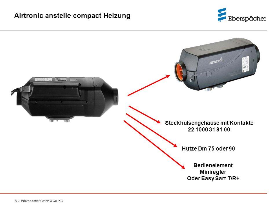 © J. Eberspächer GmbH & Co. KG Airtronic anstelle compact Heizung Steckhülsengehäuse mit Kontakte 22 1000 31 81 00 Hutze Dm 75 oder 90 Bedienelement M