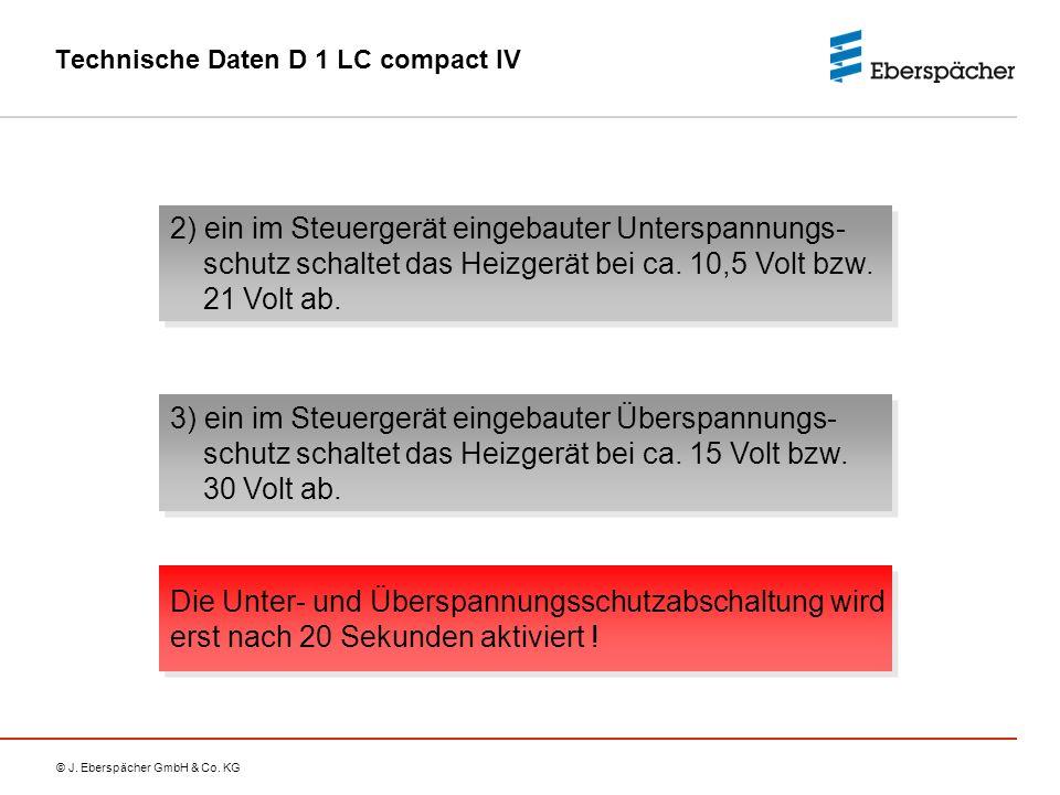 © J. Eberspächer GmbH & Co. KG Technische Daten D 1 LC compact IV Die Unter- und Überspannungsschutzabschaltung wird erst nach 20 Sekunden aktiviert !