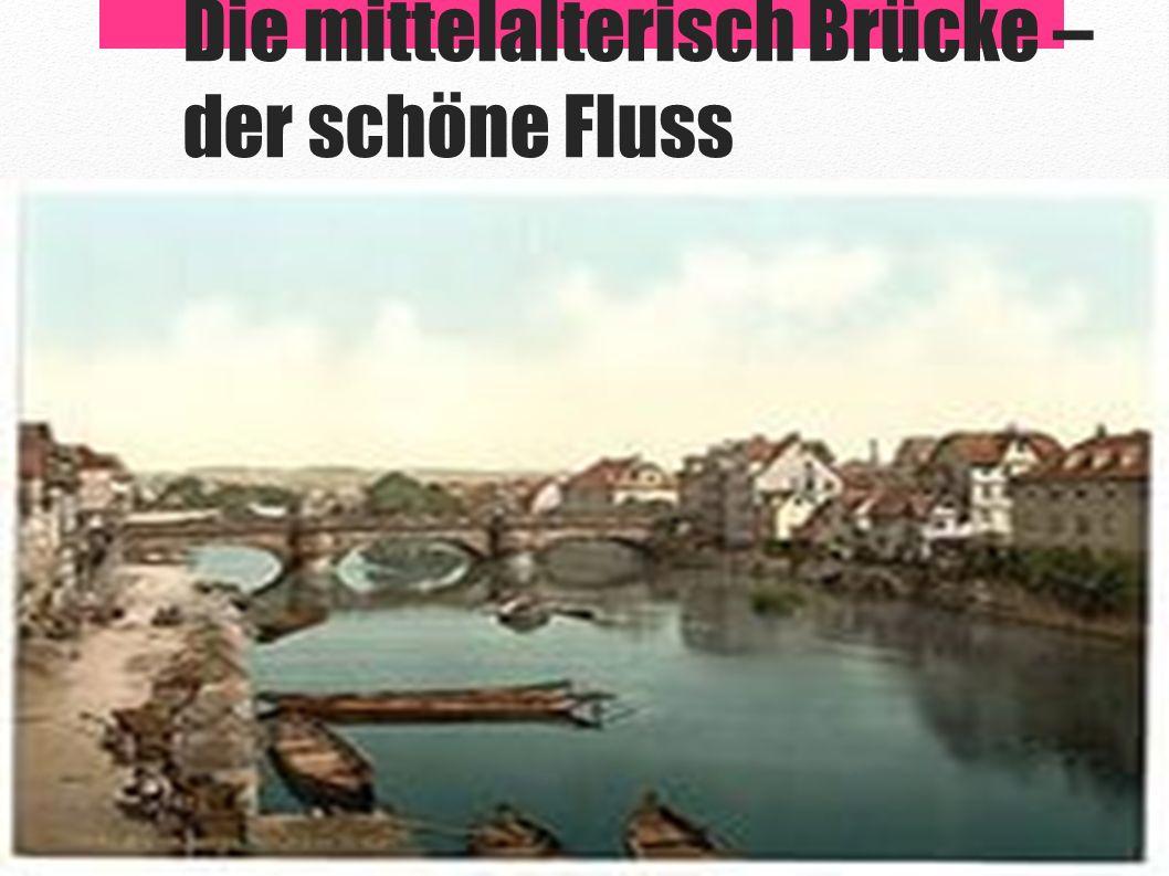 Die mittelalterisch Brücke – der schöne Fluss