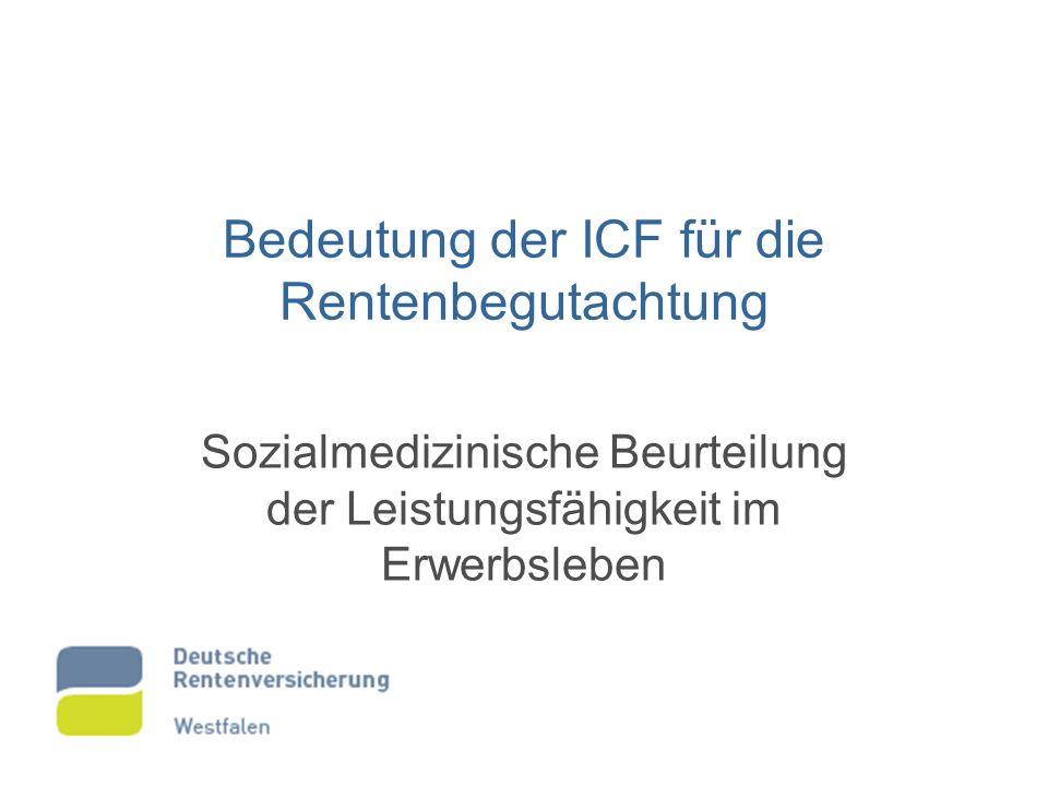 Bedeutung der ICF für die Rentenbegutachtung Sozialmedizinische Beurteilung der Leistungsfähigkeit im Erwerbsleben