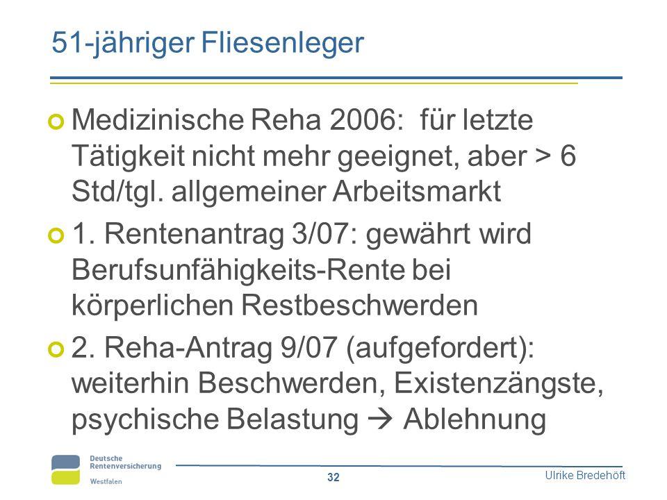 Ulrike Bredehöft 32 51-jähriger Fliesenleger Medizinische Reha 2006: für letzte Tätigkeit nicht mehr geeignet, aber > 6 Std/tgl. allgemeiner Arbeitsma