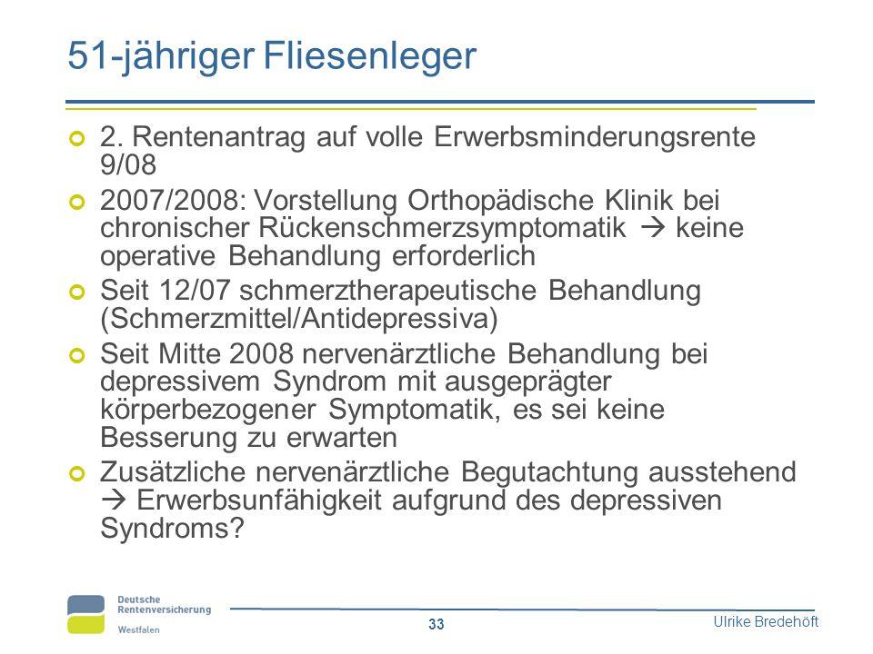 Ulrike Bredehöft 33 51-jähriger Fliesenleger 2. Rentenantrag auf volle Erwerbsminderungsrente 9/08 2007/2008: Vorstellung Orthopädische Klinik bei chr