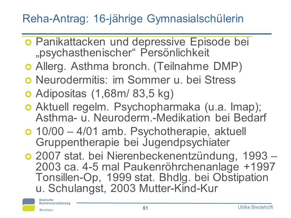 """Ulrike Bredehöft 51 Reha-Antrag: 16-jährige Gymnasialschülerin Panikattacken und depressive Episode bei """"psychasthenischer"""" Persönlichkeit Allerg. Ast"""