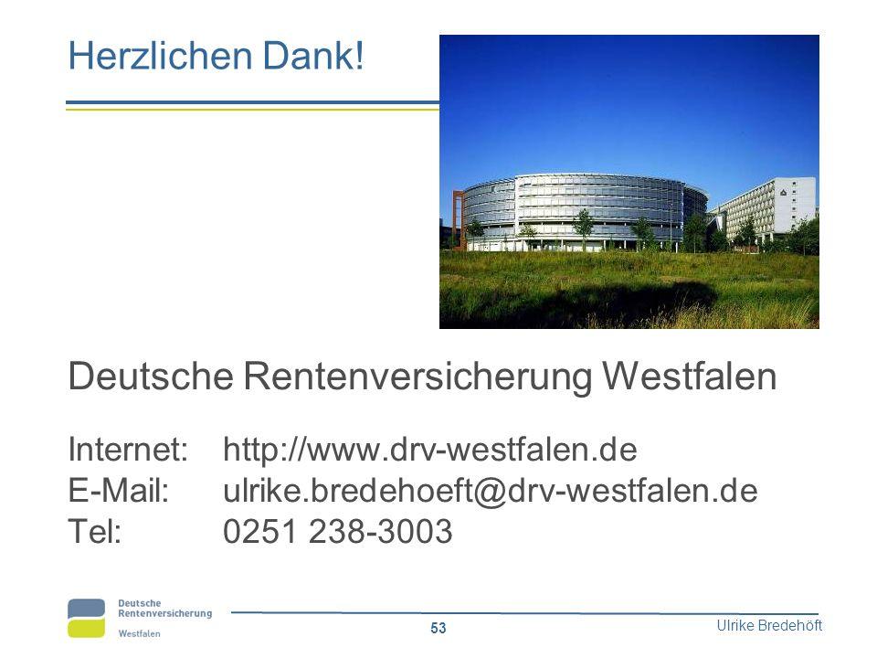 Ulrike Bredehöft 53 Herzlichen Dank! Deutsche Rentenversicherung Westfalen Internet:http://www.drv-westfalen.de E-Mail: ulrike.bredehoeft@drv-westfale