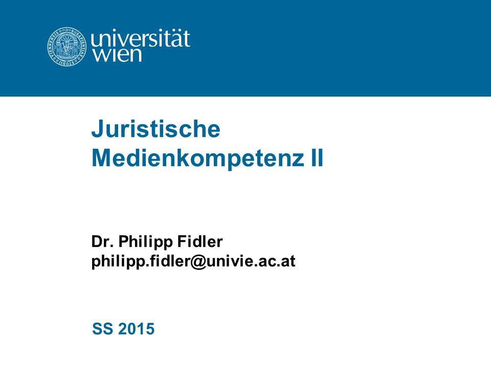 Juristische Medienkompetenz II Dr. Philipp Fidler philipp.fidler@univie.ac.at SS 2015