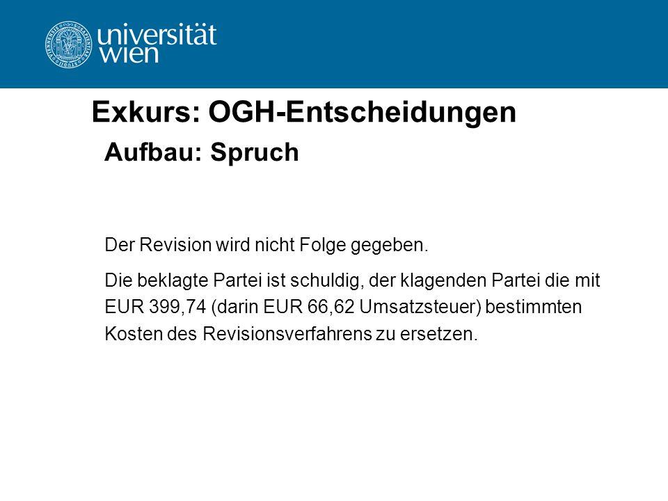Exkurs: OGH-Entscheidungen Aufbau: Spruch Der Revision wird nicht Folge gegeben. Die beklagte Partei ist schuldig, der klagenden Partei die mit EUR 39