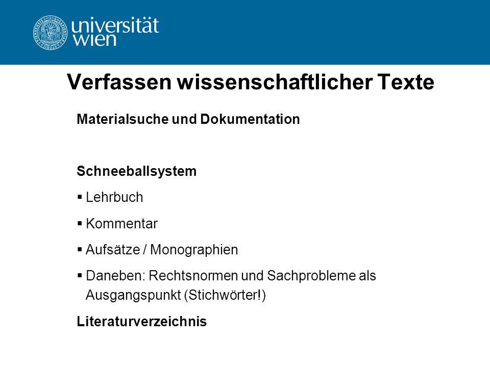 Verfassen wissenschaftlicher Texte Materialsuche und Dokumentation Schneeballsystem  Lehrbuch  Kommentar  Aufsätze / Monographien  Daneben: Rechts