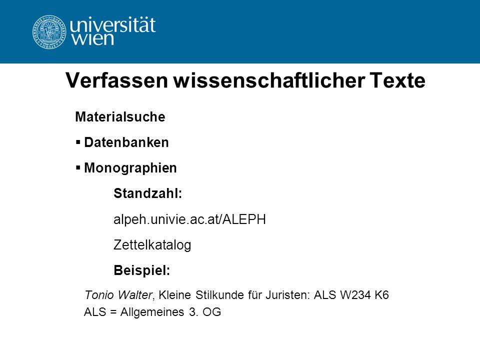 Verfassen wissenschaftlicher Texte Materialsuche  Datenbanken  Monographien Standzahl: alpeh.univie.ac.at/ALEPH Zettelkatalog Beispiel: Tonio Walter