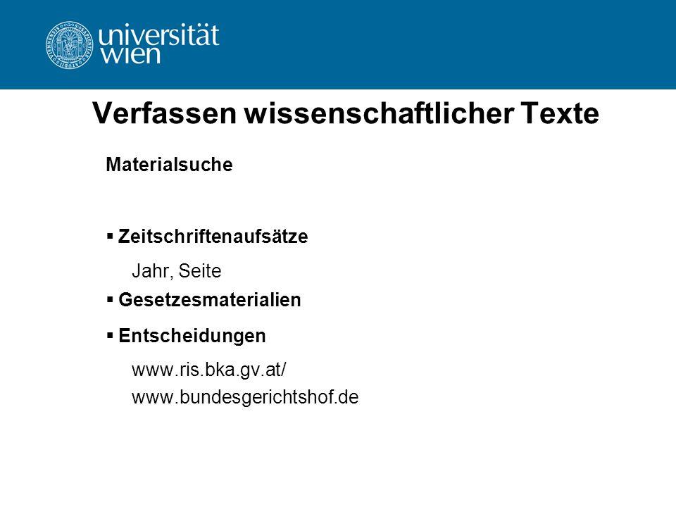 Verfassen wissenschaftlicher Texte Materialsuche  Zeitschriftenaufsätze Jahr, Seite  Gesetzesmaterialien  Entscheidungen www.ris.bka.gv.at/ www.bun