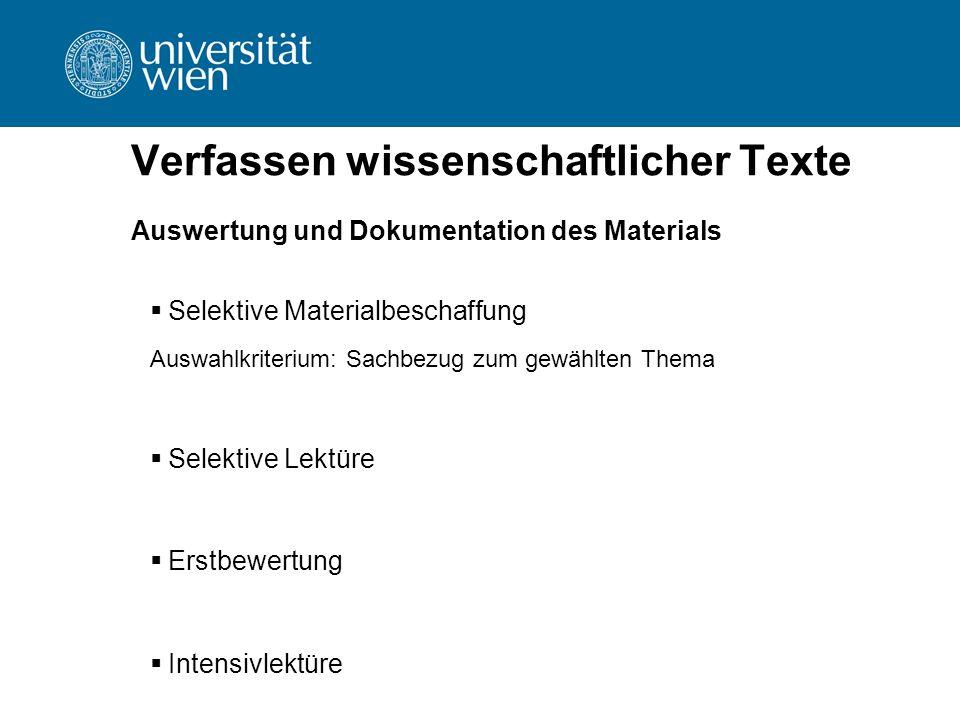 Verfassen wissenschaftlicher Texte Auswertung und Dokumentation des Materials  Selektive Materialbeschaffung Auswahlkriterium: Sachbezug zum gewählte