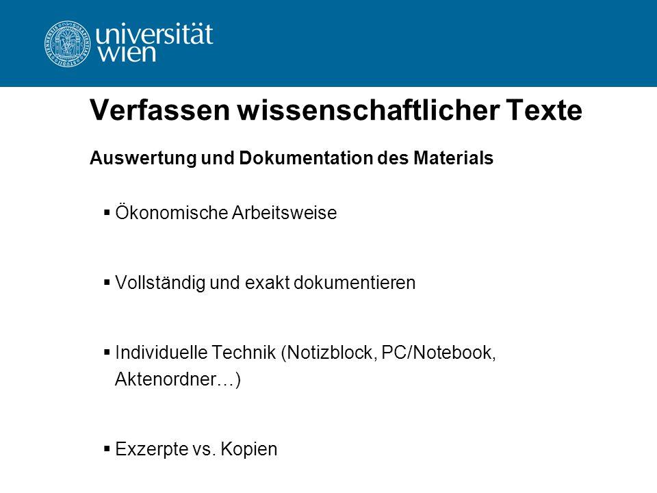 Verfassen wissenschaftlicher Texte Auswertung und Dokumentation des Materials  Ökonomische Arbeitsweise  Vollständig und exakt dokumentieren  Indiv