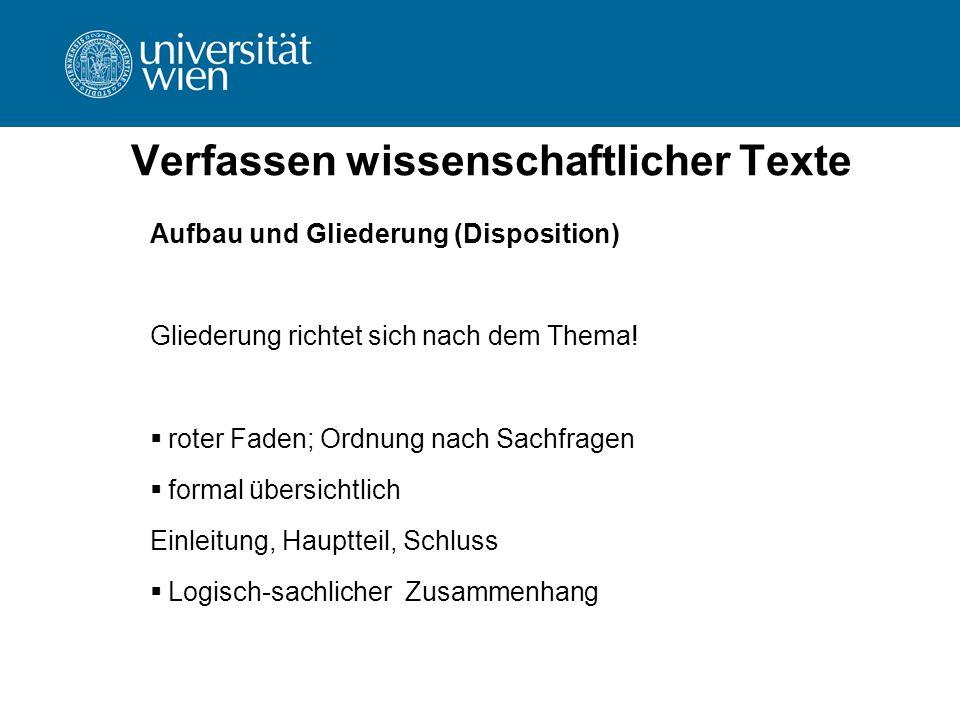 Verfassen wissenschaftlicher Texte Aufbau und Gliederung (Disposition) Gliederung richtet sich nach dem Thema!  roter Faden; Ordnung nach Sachfragen