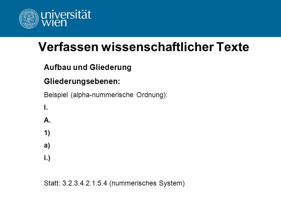 Verfassen wissenschaftlicher Texte Aufbau und Gliederung Gliederungsebenen: Beispiel (alpha-nummerische Ordnung): I. A. 1) a) i.) Statt: 3.2.3.4.2.1.5