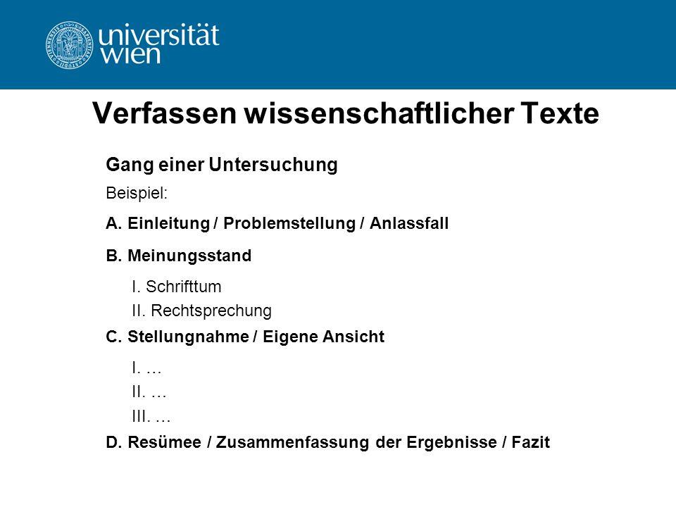Verfassen wissenschaftlicher Texte Gang einer Untersuchung Beispiel: A. Einleitung / Problemstellung / Anlassfall B. Meinungsstand I. Schrifttum II. R