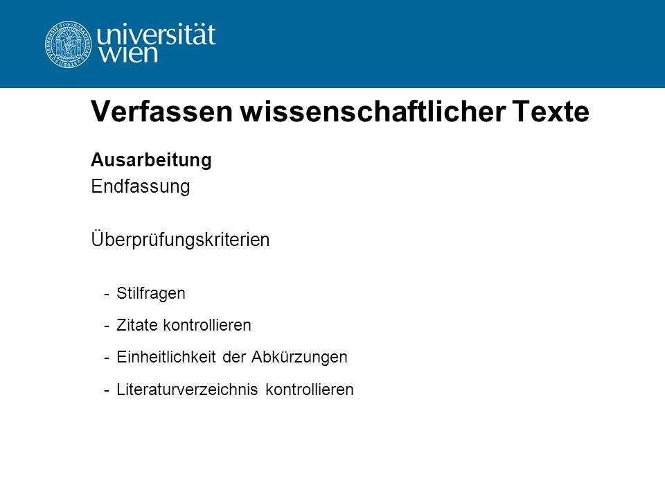Verfassen wissenschaftlicher Texte Ausarbeitung Endfassung Überprüfungskriterien -Stilfragen -Zitate kontrollieren -Einheitlichkeit der Abkürzungen -L