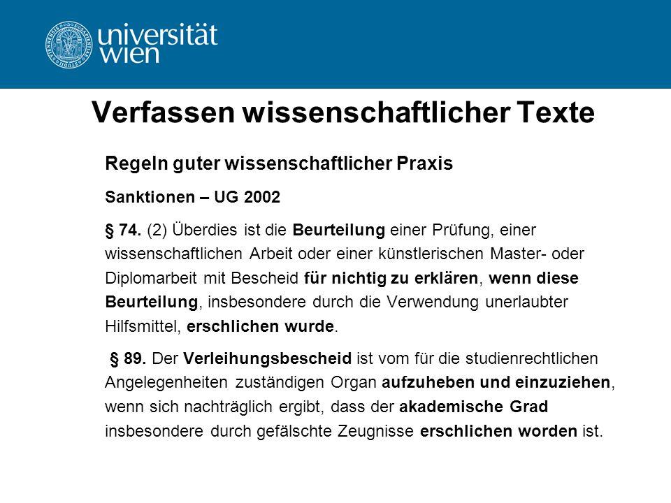 Verfassen wissenschaftlicher Texte Regeln guter wissenschaftlicher Praxis Sanktionen – UG 2002 § 74. (2) Überdies ist die Beurteilung einer Prüfung, e
