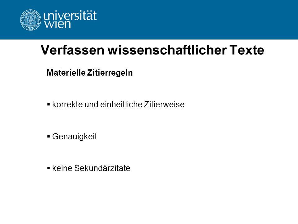 Verfassen wissenschaftlicher Texte Materielle Zitierregeln  korrekte und einheitliche Zitierweise  Genauigkeit  keine Sekundärzitate