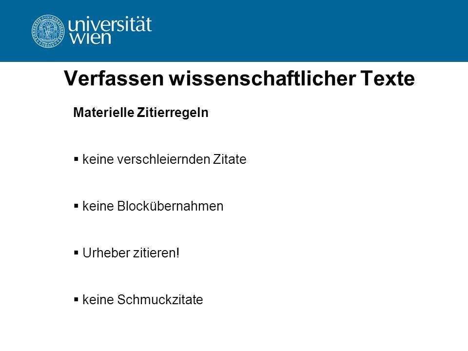 Verfassen wissenschaftlicher Texte Materielle Zitierregeln  keine verschleiernden Zitate  keine Blockübernahmen  Urheber zitieren!  keine Schmuckz