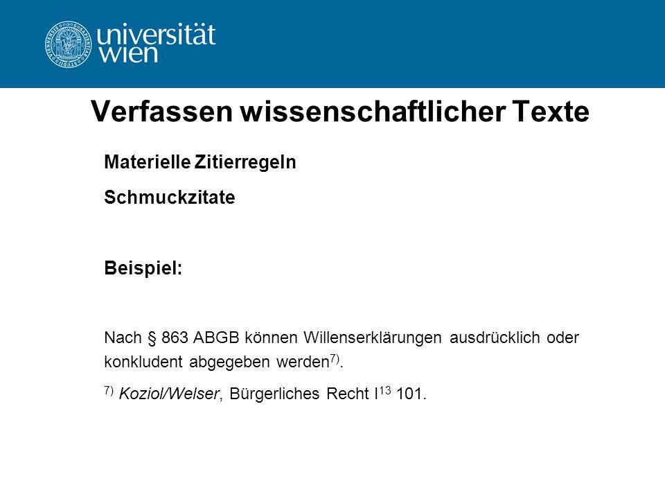 Verfassen wissenschaftlicher Texte Materielle Zitierregeln Schmuckzitate Beispiel: Nach § 863 ABGB können Willenserklärungen ausdrücklich oder konklud