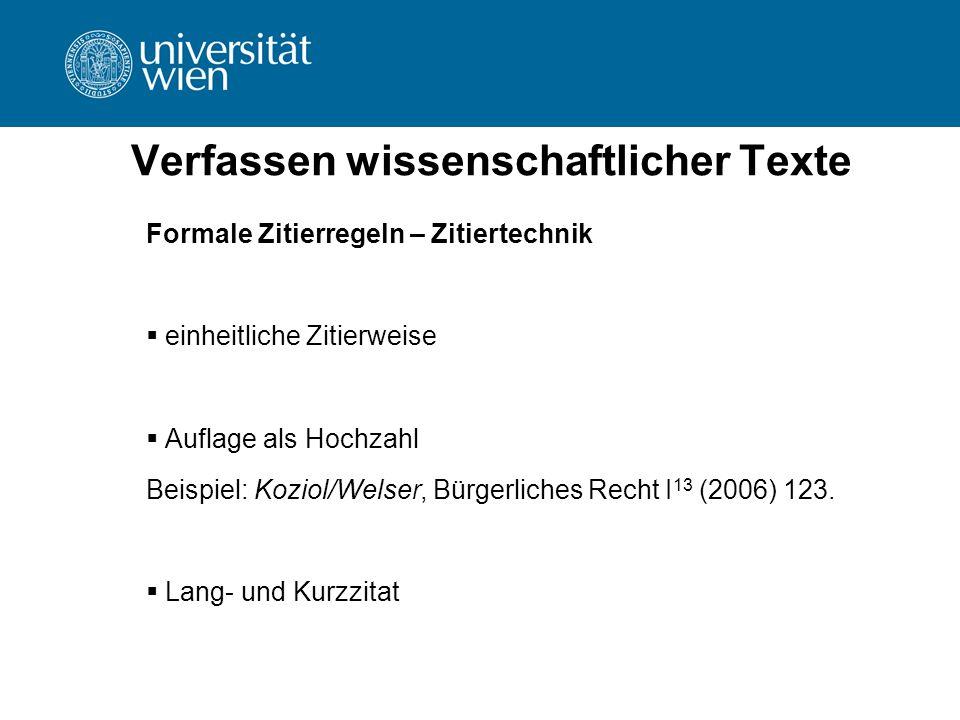 Verfassen wissenschaftlicher Texte Formale Zitierregeln – Zitiertechnik  einheitliche Zitierweise  Auflage als Hochzahl Beispiel: Koziol/Welser, Bür