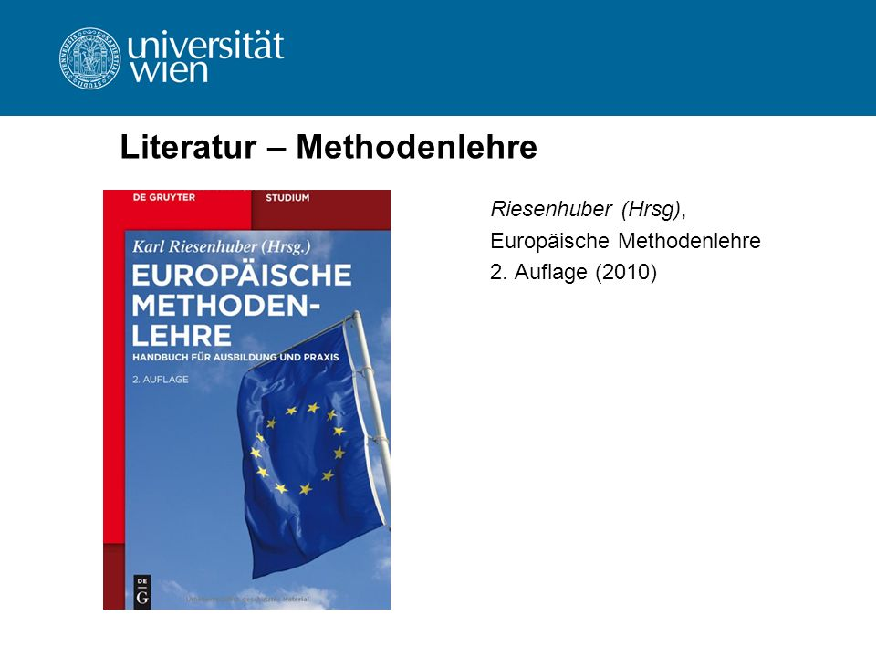 Literatur – Methodenlehre Riesenhuber (Hrsg), Europäische Methodenlehre 2. Auflage (2010)