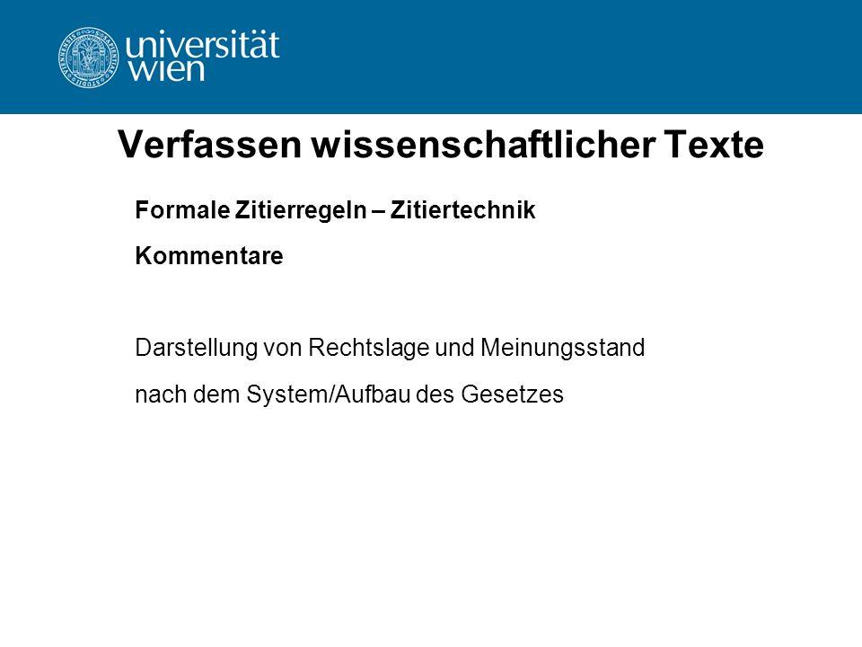 Verfassen wissenschaftlicher Texte Formale Zitierregeln – Zitiertechnik Kommentare Darstellung von Rechtslage und Meinungsstand nach dem System/Aufbau