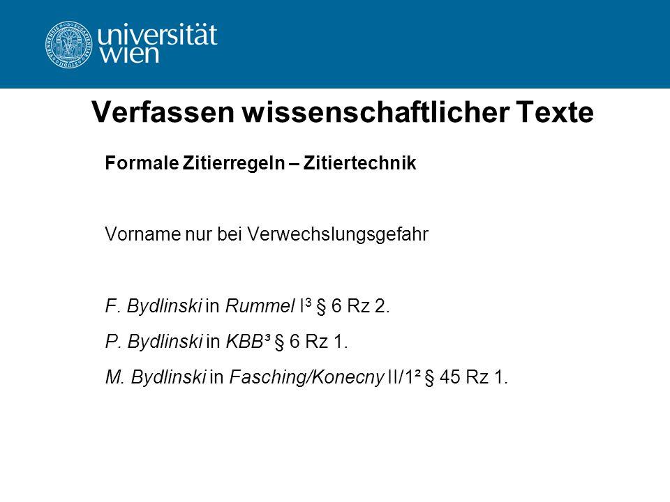 Verfassen wissenschaftlicher Texte Formale Zitierregeln – Zitiertechnik Vorname nur bei Verwechslungsgefahr F. Bydlinski in Rummel I 3 § 6 Rz 2. P. By