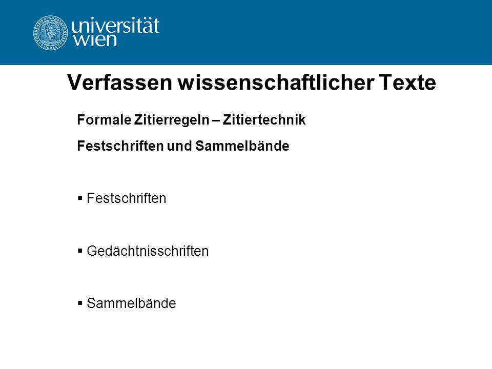 Verfassen wissenschaftlicher Texte Formale Zitierregeln – Zitiertechnik Festschriften und Sammelbände  Festschriften  Gedächtnisschriften  Sammelbä