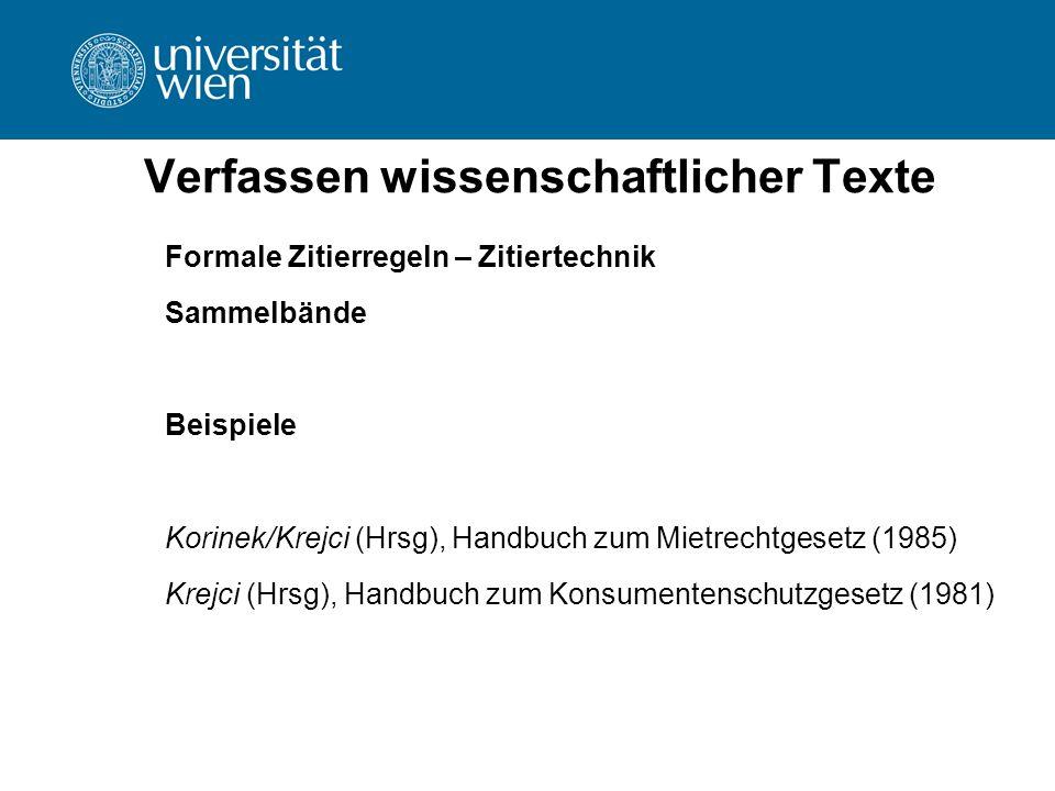 Verfassen wissenschaftlicher Texte Formale Zitierregeln – Zitiertechnik Sammelbände Beispiele Korinek/Krejci (Hrsg), Handbuch zum Mietrechtgesetz (198