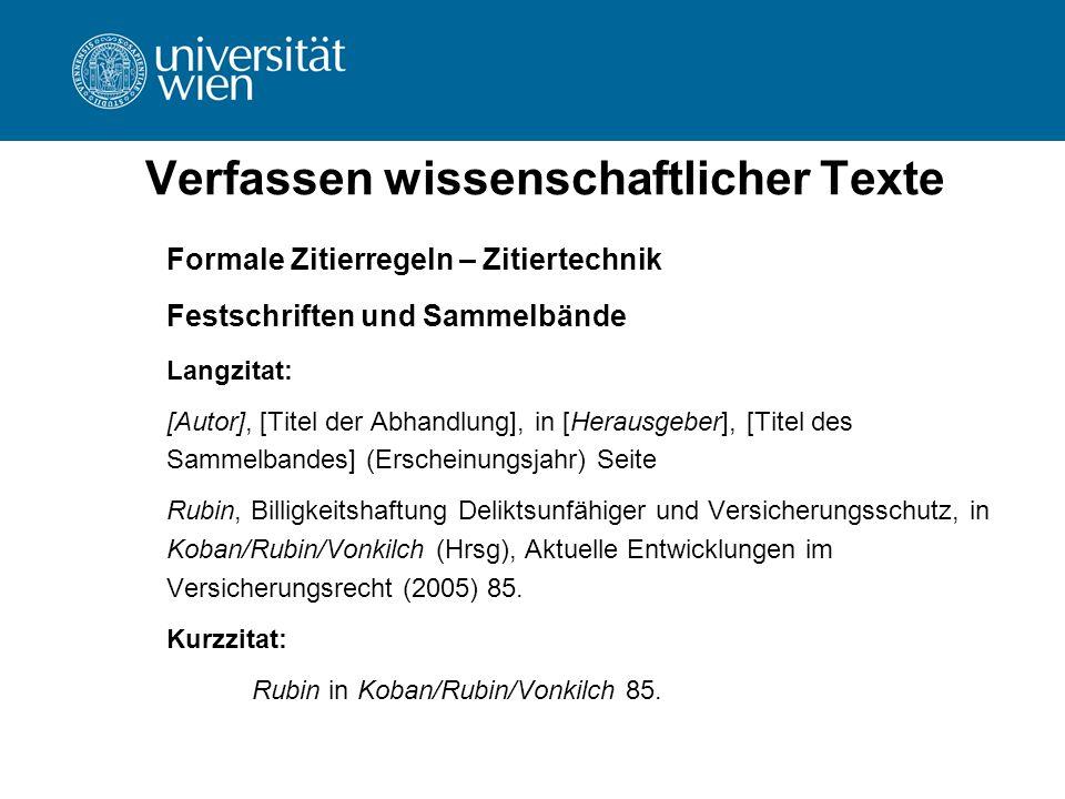 Verfassen wissenschaftlicher Texte Formale Zitierregeln – Zitiertechnik Festschriften und Sammelbände Langzitat: [Autor], [Titel der Abhandlung], in [