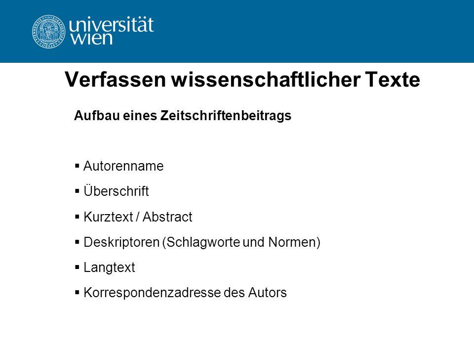 Verfassen wissenschaftlicher Texte Aufbau eines Zeitschriftenbeitrags  Autorenname  Überschrift  Kurztext / Abstract  Deskriptoren (Schlagworte un