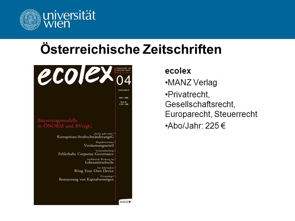 Österreichische Zeitschriften ecolex MANZ Verlag Privatrecht, Gesellschaftsrecht, Europarecht, Steuerrecht Abo/Jahr: 225 €