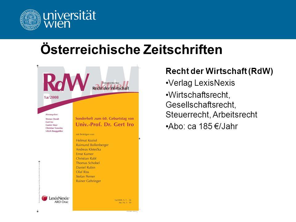 Österreichische Zeitschriften Recht der Wirtschaft (RdW) Verlag LexisNexis Wirtschaftsrecht, Gesellschaftsrecht, Steuerrecht, Arbeitsrecht Abo: ca 185