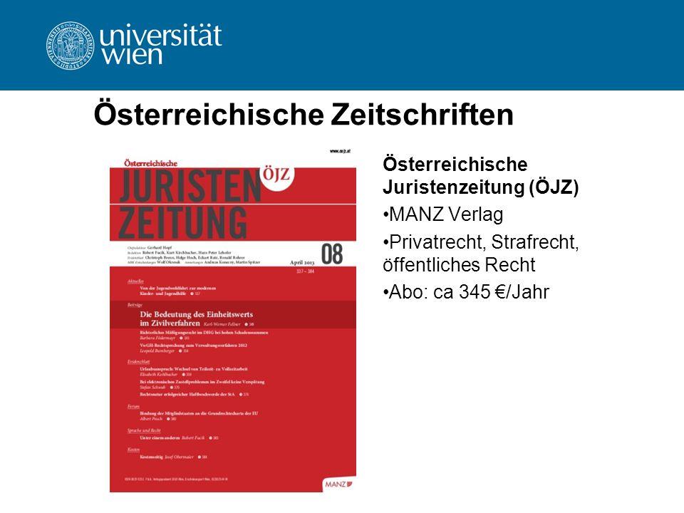 Österreichische Zeitschriften Österreichische Juristenzeitung (ÖJZ) MANZ Verlag Privatrecht, Strafrecht, öffentliches Recht Abo: ca 345 €/Jahr