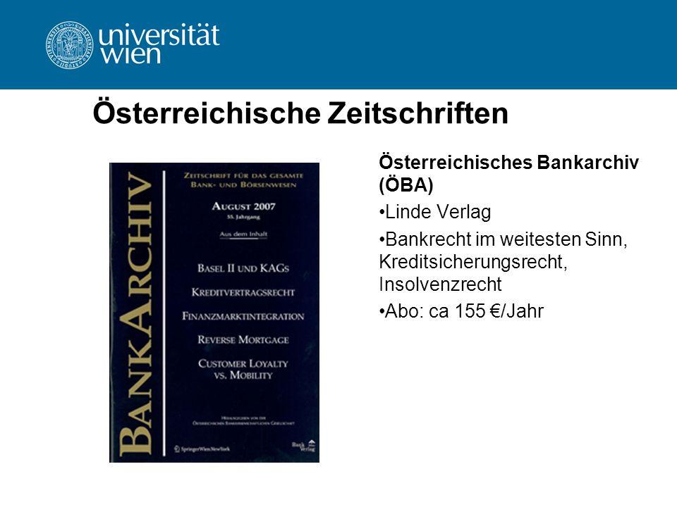 Österreichische Zeitschriften Österreichisches Bankarchiv (ÖBA) Linde Verlag Bankrecht im weitesten Sinn, Kreditsicherungsrecht, Insolvenzrecht Abo: c