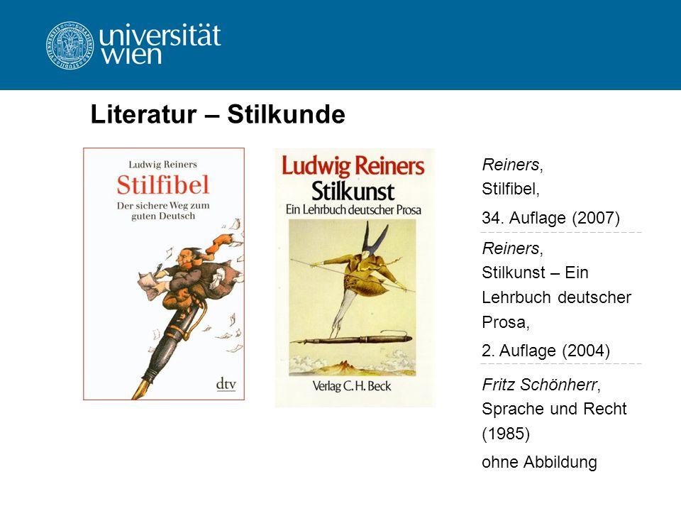 Literatur – Stilkunde Fritz Schönherr, Sprache und Recht (1985) ohne Abbildung Reiners, Stilfibel, 34. Auflage (2007) Reiners, Stilkunst – Ein Lehrbuc