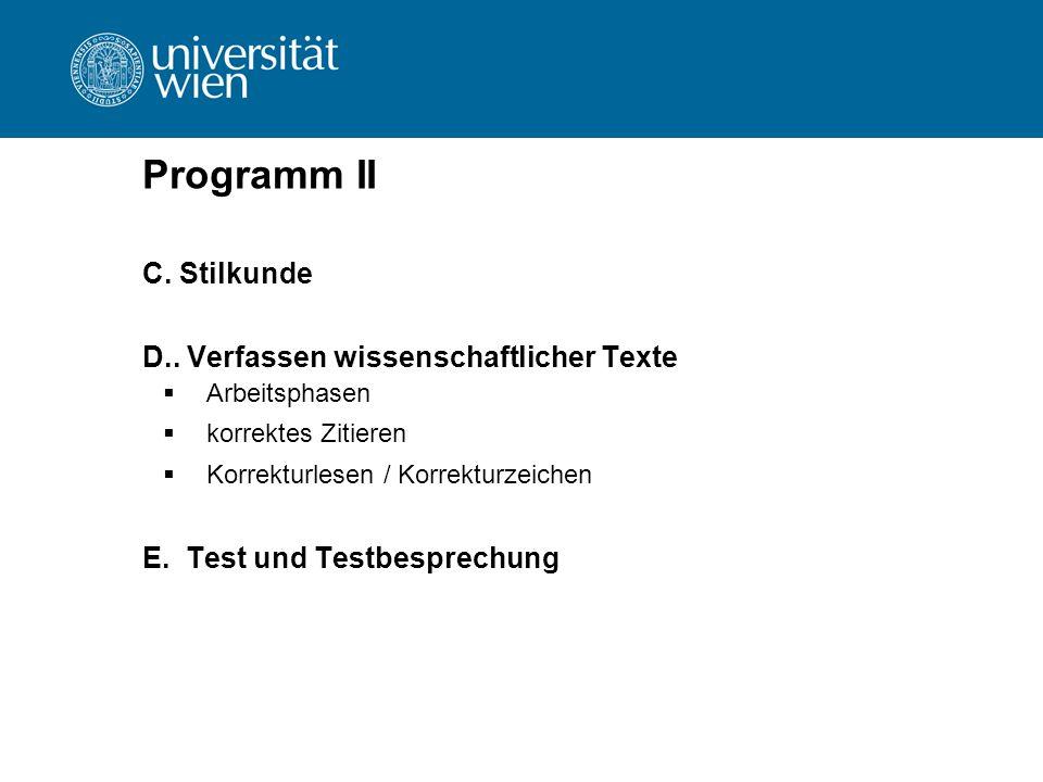 Programm II C. Stilkunde D.. Verfassen wissenschaftlicher Texte  Arbeitsphasen  korrektes Zitieren  Korrekturlesen / Korrekturzeichen E.Test und Te