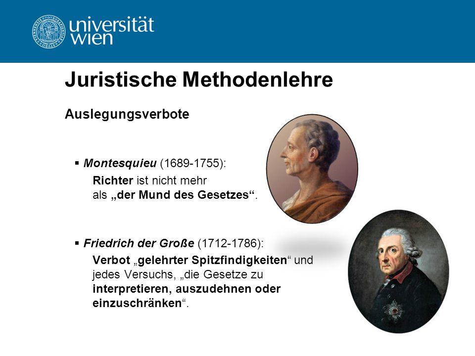 """Juristische Methodenlehre Auslegungsverbote  Montesquieu (1689-1755): Richter ist nicht mehr als """"der Mund des Gesetzes"""".  Friedrich der Große (1712"""