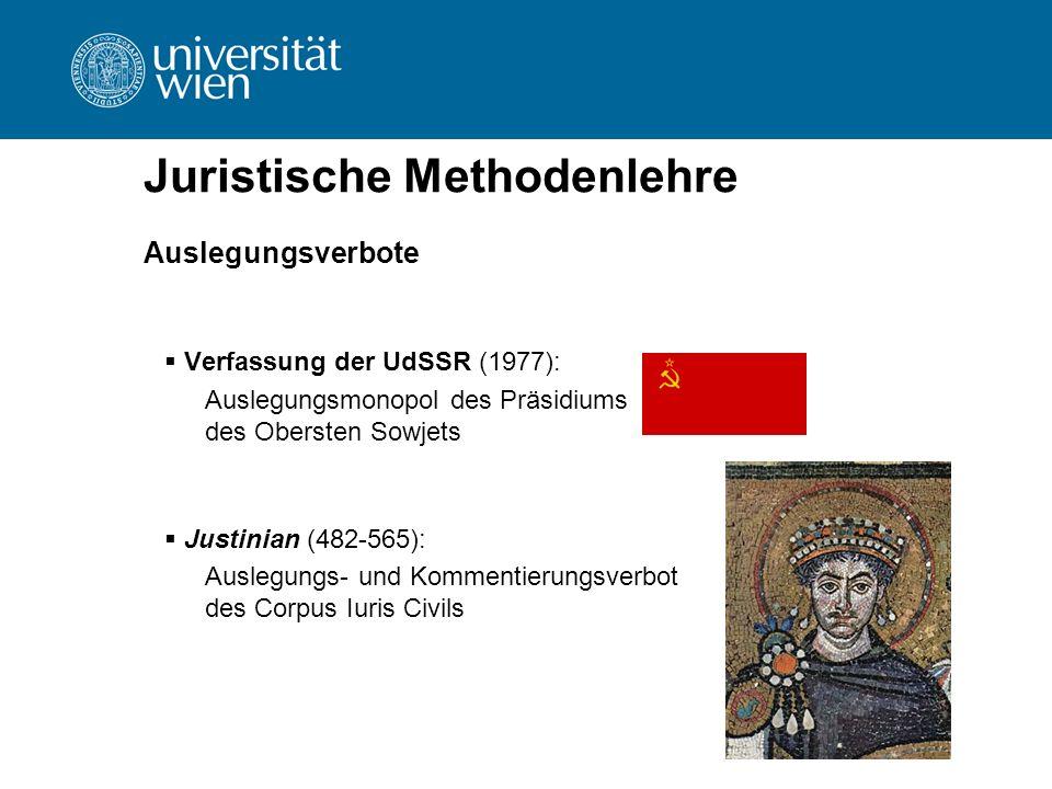 Juristische Methodenlehre Auslegungsverbote  Verfassung der UdSSR (1977): Auslegungsmonopol des Präsidiums des Obersten Sowjets  Justinian (482-565)