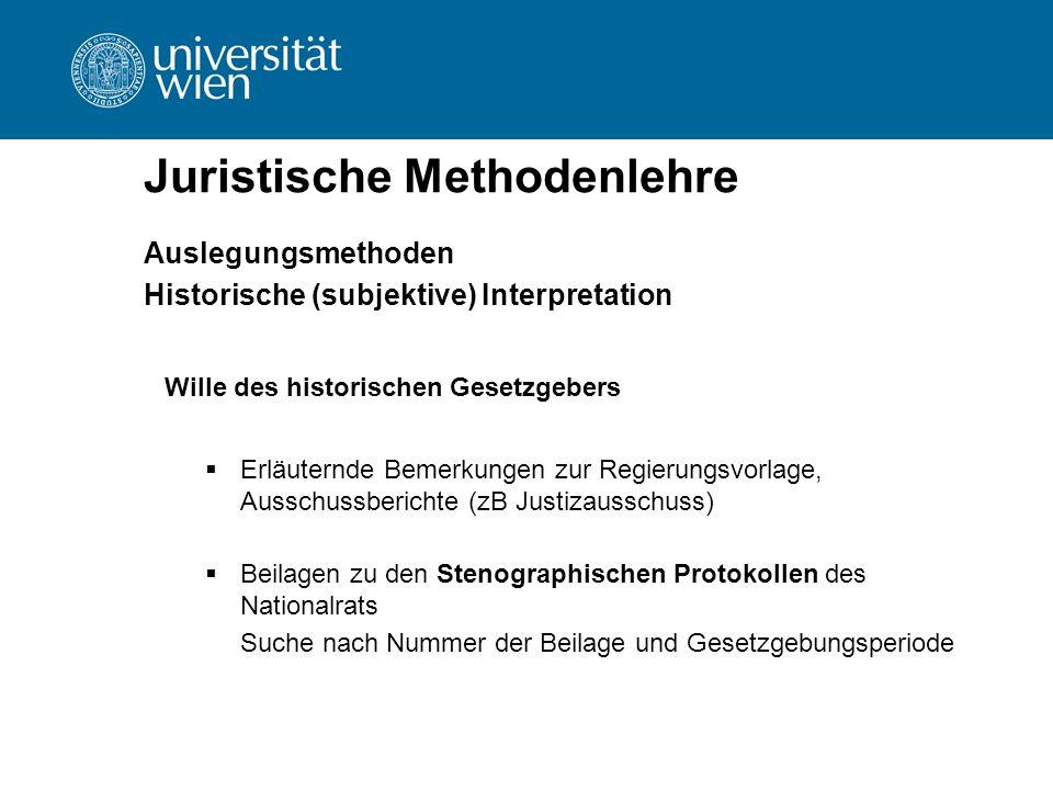 Juristische Methodenlehre Auslegungsmethoden Historische (subjektive) Interpretation Wille des historischen Gesetzgebers  Erläuternde Bemerkungen zur