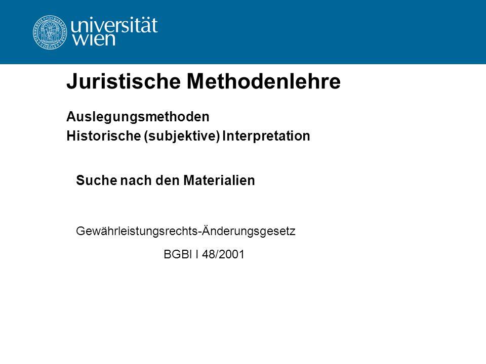 Juristische Methodenlehre Auslegungsmethoden Historische (subjektive) Interpretation Suche nach den Materialien Gewährleistungsrechts-Änderungsgesetz