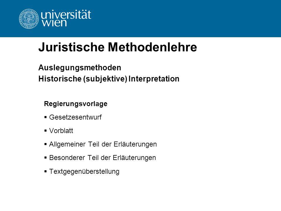 Juristische Methodenlehre Auslegungsmethoden Historische (subjektive) Interpretation Regierungsvorlage  Gesetzesentwurf  Vorblatt  Allgemeiner Teil
