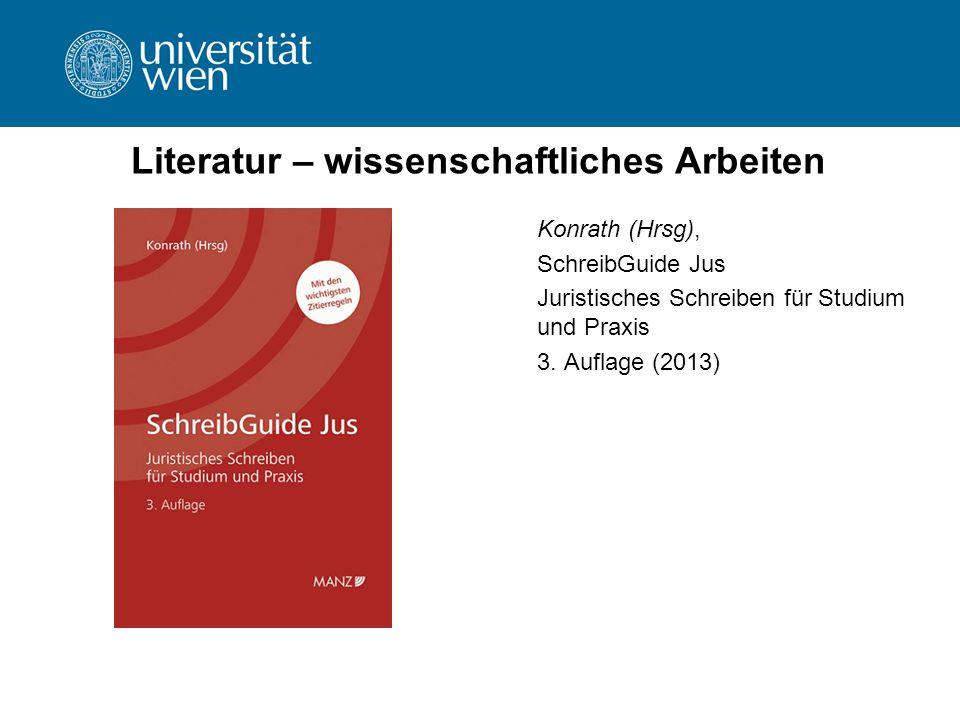 Literatur – wissenschaftliches Arbeiten Konrath (Hrsg), SchreibGuide Jus Juristisches Schreiben für Studium und Praxis 3. Auflage (2013)