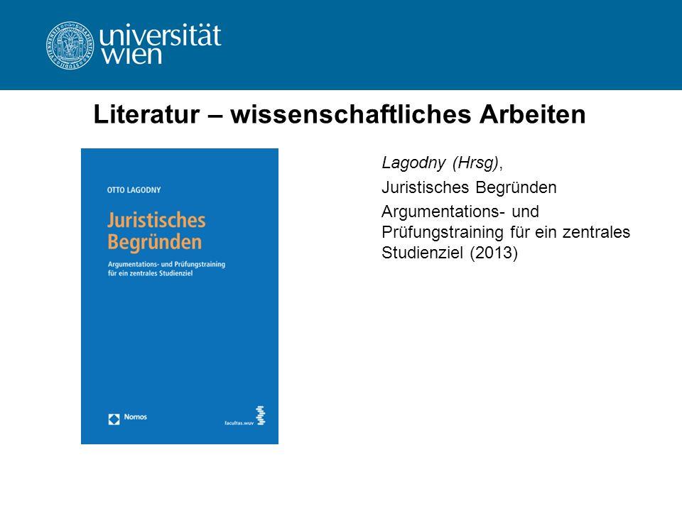 Literatur – wissenschaftliches Arbeiten Lagodny (Hrsg), Juristisches Begründen Argumentations- und Prüfungstraining für ein zentrales Studienziel (201
