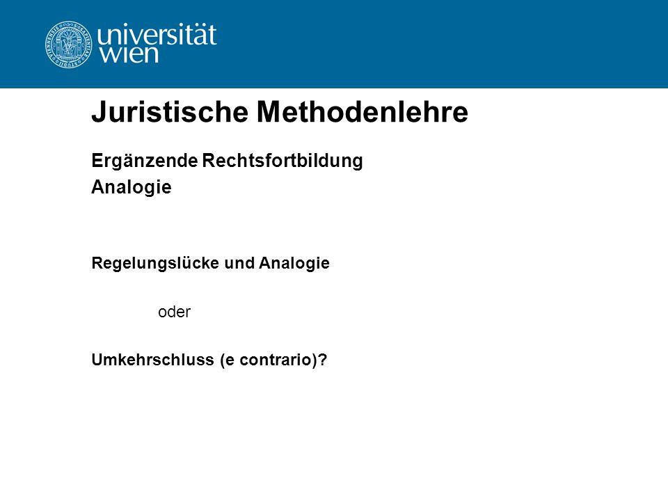 Juristische Methodenlehre Ergänzende Rechtsfortbildung Analogie Regelungslücke und Analogie oder Umkehrschluss (e contrario)?